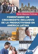 Fomentando un Crecimiento Inclusivo de la Productividad en América Latina