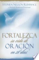 Fortalezca su Vida de Oracion en 28 Dias: Aprenda A Orar Con Proposito = Praying with Purpose