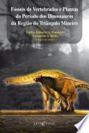 Fósseis de Vertebrados e Plantas do Período dos Dinossauros da Região do Triângulo Mineiro