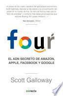 Four el and Secreto de Amazon, Apple, Facebook y Google / the Four: the Hidden DNA of Amazon, Apple, Facebook, and Google