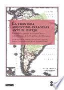 Frontera argentino-paraguaya ante el espejo, La (eBook)