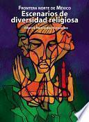 Frontera norte de México: Escenarios de diversidad religiosa