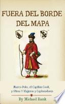 Fuera del Borde del Mapa: Marco Polo, el Capitán Cook, y Otros 9 Viajeros y Exploradores