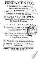 Fundamentos o Instituciones medicas, breves, y claras, en latin y en español