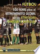 Fútbol 500 fichas para el entrenamiento global de las estrategias ofensivas y defensivas