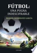 Fútbol: una pugna indescifrable
