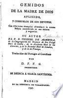 Gemidos de la Madre de Dios afligida, y consuelos de sus devotos ... Traducidos del Portugues al Castellano por D. F. V. G., etc
