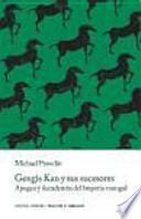 Gengis Kan y sus sucesores: el apogeo y decadencia del Imperio mongol