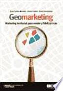 Geomarketing : marketing territorial para vender y fidelizar más