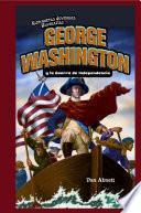George Washington y la Guerra de Independencia (George Washington and the American Revolution)