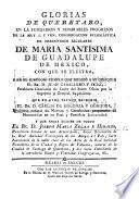 Glorias de Querétaro, en la fondacion y ... progressos de la ... congregacion eclesiástica de Presbíteros Seculares de Maria Santisima de Guadalupe de México, con que se ilustra: ... que en otro tiempo escribió ... C. de Sigüenza y Góngora, ... y que ahora escribe de nuevo ... J. M. Z. é H.
