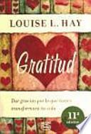 Gratitud : dar gracias por lo que tienes transformará tu vida