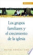 Grupos Familiares y el Crecimiento de la Iglesia