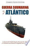 Guerra Submarina En El Atlántico
