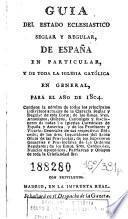 Guia del estado eclesiastico seglar y regular, de España en particular, y de toda la Iglesia Católica en general
