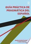 Guia Practica de Pragmatica Del Espanol