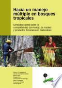 Hacia un manejo múltiple en bosques tropicales : Consideraciones sobre la compatibilidad del manejo de madera y productos forestales no maderables