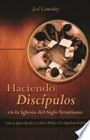 Haciendo Discipulos En La Iglesia del Siglo Veintiuno