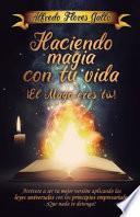 Haciendo magia con tu vida ¡ El mago eres tú !