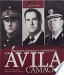 Hermanos, generales y gobernantes: Los Ávila Camacho