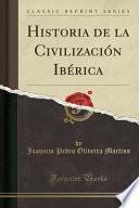 Historia de la Civilización Ibérica (Classic Reprint)