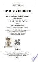 Historia de la conquista de Méjico, población y progresos de la América septentrional, conocida con el nombre de Nueva España escribíala don Antonio de Solis