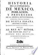 Historia de la conquista de Mexico, población, y progresos de la América Septentrional ...