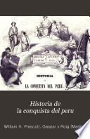 Historia de la Conquista del Peru, con observaciones preliminares sobre la Civilización de los Incas