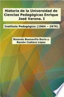 Historia de la Universidad de Ciencias Pedagógicas Enrique José Varona. I: Instituto Pedagógico (1964 - 1976)