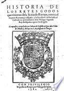 Historia De Los Reyes Godos que vinieron dela Scitia de Europa, contra el Imperio Romano, y a Espana: y la succession dellos hasta el Catholico Don Philippe segundo Rey de Espana