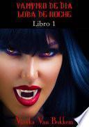 Historia de una maldición: Vampiro de día, Loba de noche. Libro 1