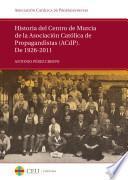 Historia del Centro de Murcia de la Asociación Católica de Propagandistas (ACdP). De 1926 a 2011