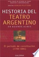 Historia del teatro argentino en Buenos Aires: Período de constitución del teatro argentino (1700-1884)