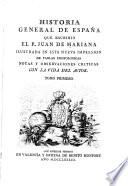 Historia general de España que escribió el p. Juan de Mariana, ilustrada en esta nueva impresion de tablas cronologicas, notas y observaciones criticas, con la vida del autor