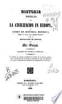 Historia general de la civilización en Europa ó curso de historia moderna desde la caída del Imperio Romano hasta la Revolución de Francia