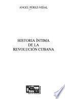 Historia íntima de la Revolución Cubana