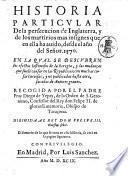 Historia particular de la persecucion de Inglaterra, y de los martirios mas insignes que en ella ha auido, desde el año del Señor. 1570. ... Recogida por el padre fray Diego de Yepes, ..