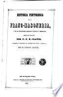 Historia pintoresca de la franc - masoneria y de las sociedades secretas antiguas y modernas
