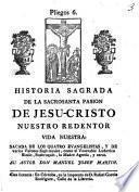 Historia sagrada de la sacrosanta pasion de Jesu-Cristo nuestro redentor