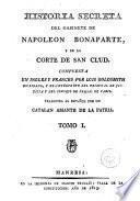 Historia secreta del gabinete de Napoleon Bonaparte y de la Corte de San Clud, 1