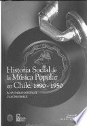 Historia social de la música popular en Chile, 1890-1950