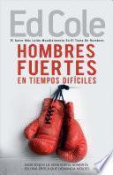 Hombres Fuertes En Tiempos Difíciles: Ejerciendo La Verdadera Hombría En Una Época Que Demanda Héroes