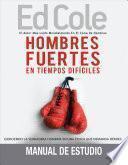 Hombres Fuertes En Tiempos Difíciles: Manual de Estudio: Ejerciendo La Verdadera Hombría En Una Época Que Demanda Héroes