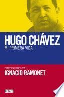 Hugo Chávez. Mi primera vida