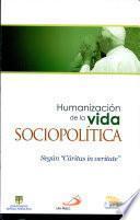 Humanización de la Vida Sociopolitica: Segun Carita in Veritate