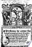 Hystoria de como sue ballada la ymage[n] del sancto Crucifixo, q[ue] esta enel monesterio de sancto Augustin de Burgos: co[n] algunos de fils miraglos. Dirigida al muy alto y muy poderoso principe de España, don Phelippe
