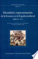 Identidad y representación de la frontera en la España medieval, siglos XI-XIV