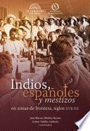 indios, españoles y meztizos en zonas de frontera, siglos XVII-XX