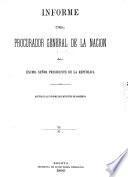 Informe del Procurador General de la nacion al excelentisimo señor Presidente de la republica ...