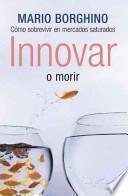 Innovar o morir/ Innovate or Die